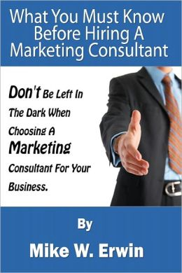 Don't Be Left in the Dark When Choosing a Marketing Consultant for Your Business: What You Must Know Before Hiring a Marketing Consultant