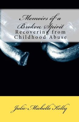 Memoirs of a Broken Spirit: Recovering from Childhood Abuse