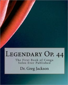 Legendary Op. 44: The First Book of Conga Solos Ever Published