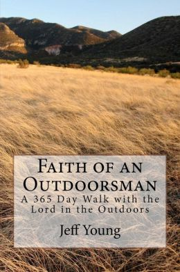 Faith of an Outdoorsman: A 365 Day Walk with the Lord in the Outdoors