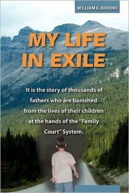 My Life in Exile: It Is the story of thousands of fathers who are banished from the lives of their children at the hands of the Family Court System