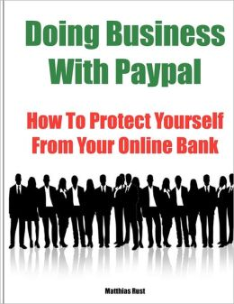 Doing Business with Paypal: How to Protect Yourself from Your Online Bank