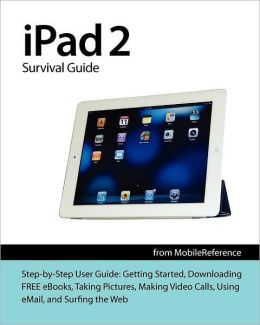 iPad 2 Survival Guide from Mobilereference: Step-by-Step User Guide for Apple iPad 2
