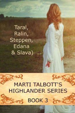 Marti Talbott's Highlander Series III: Taral, Ralin, Steppen, Edana and Slava