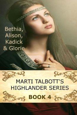 Marti Talbott's Highlander Series IV: Bethia, Alison, Kadick and Glorie