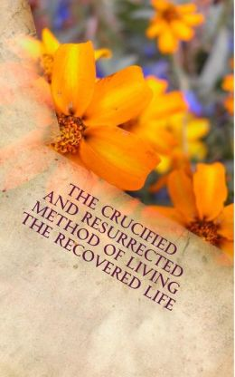 The Cruciformed and Resurrected method of Living the Recovered Life: A cross centered 90 day Devotional