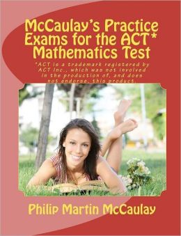 McCaulay's Practice Exams for the ACT* Mathematics Test