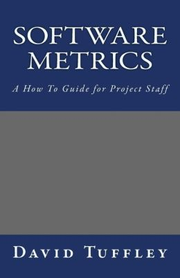 Software Metrics: A How to Guide for Project Staff