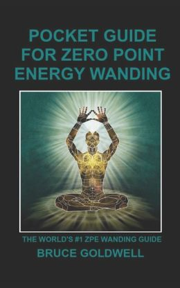 Pocket Guide for Zero Point Energy Wanding: The World's #1 ZPE Wanding Guide