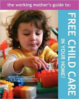 The Working Mother's Guide to Free Childcare in Your Home!