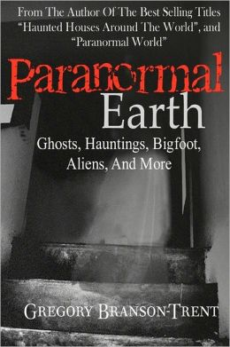 Paranormal Earth: Ghosts, Hauntings, Bigfoot, Aliens, and More