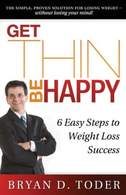 Get Thin-Be Happy!: 6 Easy Steps to Weight Loss Success