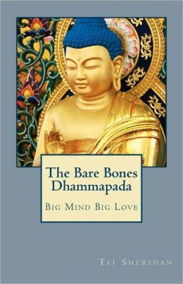 The Bare Bones Dhammapada: Big Mind Big Love