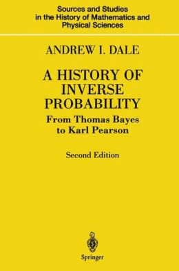 A History of Inverse Probability: From Thomas Bayes to Karl Pearson