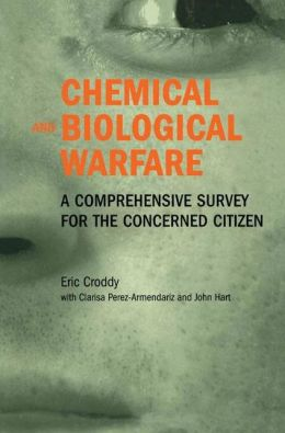 Chemical and Biological Warfare: A Comprehensive Survey for the Concerned Citizen
