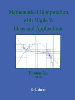Mathematical Computation with Maple V: Ideas and Applications: Proceedings of the Maple Summer Workshop and Symposium, University of Michigan, Ann Arbor, June 28-30, 1993