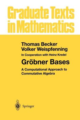 Gröbner Bases: A Computational Approach to Commutative Algebra