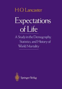Expectations of Life: A Study in the Demography, Statistics, and History of World Mortality
