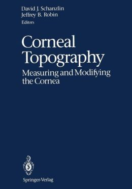 Corneal Topography: Measuring and Modifying the Cornea