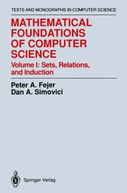 Mathematical Foundations of Computer Science: Sets, Relations, and Induction