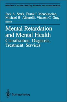 Mental Retardation and Mental Health: Classification, Diagnosis, Treatment, Services