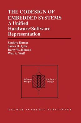 The Codesign of Embedded Systems: A Unified Hardware/Software Representation: A Unified Hardware/Software Representation