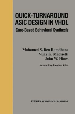 Quick-Turnaround ASIC Design in VHDL: Core-Based Behavioral Synthesis