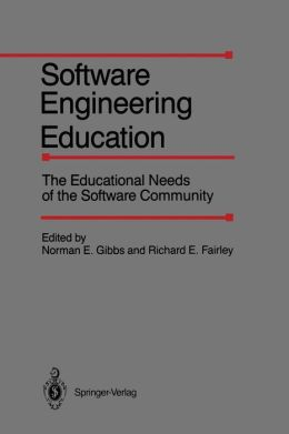 Software Engineering Education: The Educational Needs of the Software Community
