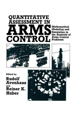 Quantitative Assessment in Arms Control: Mathematical Modeling and Simulation in the Analysis of Arms Control Problems