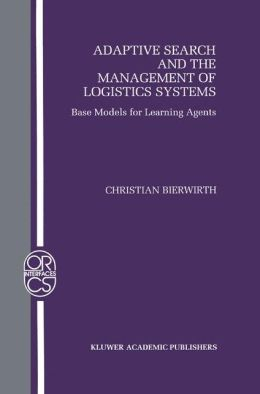 Adaptive Search and the Management of Logistic Systems: Base Models for Learning Agents