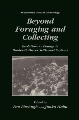 Beyond Foraging and Collecting: Evolutionary Change in Hunter-Gatherer Settlement Systems