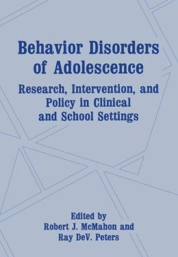 Behavior Disorders of Adolescence: Research, Intervention, and Policy in Clinical and School Settings