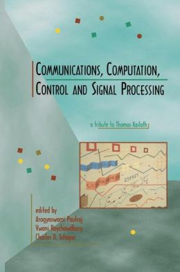 Communications, Computation, Control, and Signal Processing: a tribute to Thomas Kailath