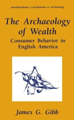The Archaeology of Wealth: Consumer Behavior in English America