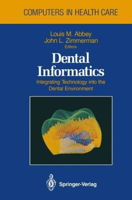 Dental Informatics: Integrating Technology into the Dental Environment
