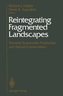 Reintegrating Fragmented Landscapes: Towards Sustainable Production and Nature Conservation