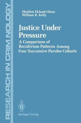Justice Under Pressure: A Comparison of Recidivism Patterns Among Four Successive Parolee Cohorts