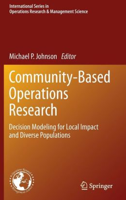 Community-Based Operations Research: Decision Modeling for Local Impact and Diverse Populations