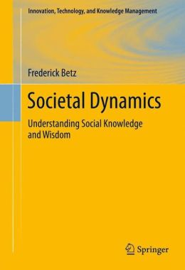 Societal Dynamics: Understanding Social Knowledge and Wisdom