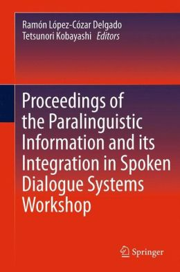 Proceedings of the Paralinguistic Information and its Integration in Spoken Dialogue Systems Workshop