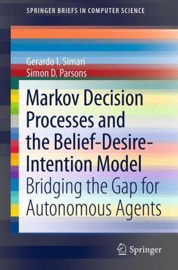 Markov Decision Processes and the Belief-Desire-Intention Model: Bridging the Gap for Autonomous Agents
