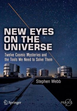 New Eyes on the Universe: Twelve Cosmic Mysteries and the Tools We Need to Solve Them