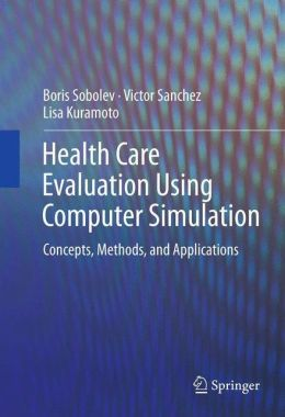 Health Care Evaluation Using Computer Simulation: Concepts, Methods, and Applications