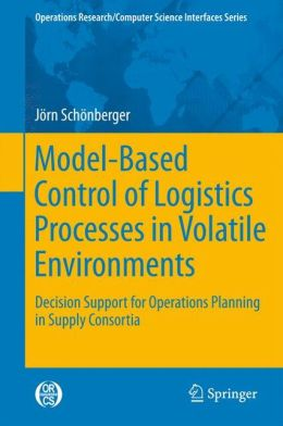 Model-Based Control of Logistics Processes in Volatile Environments: Decision Support for Operations Planning in Supply Consortia