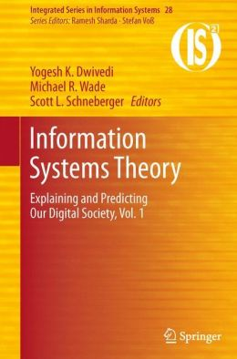 Information Systems Theory: Explaining and Predicting Our Digital Society, Vol. 1