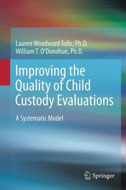 Improving the Quality of Child Custody Evaluations: A Systematic Model