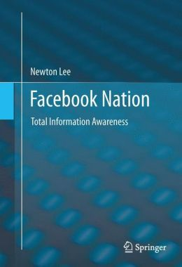 Facebook Nation: Total Information Awareness