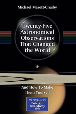 Twenty-Five Astronomical Observations That Changed the World: And How To Make Them Yourself