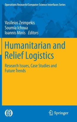 Humanitarian and Relief Logistics: Research Issues, Case Studies and Future Trends