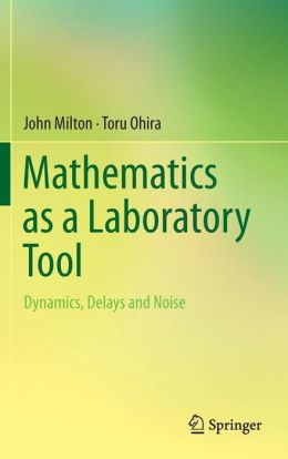 Mathematics as a Laboratory Tool: Dynamics, Delays and Noise